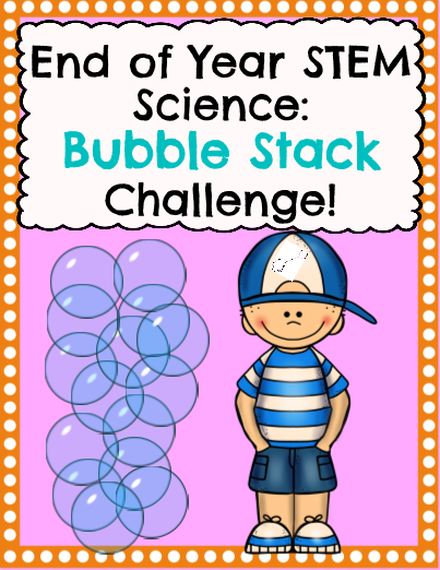 End of  Year Science: Bubble Stack Challenge!