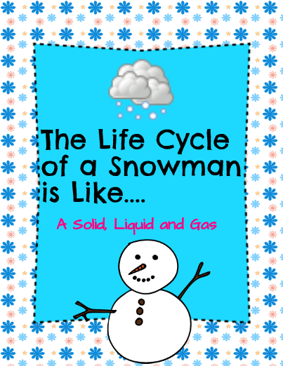 The Life Cycle of a Snowman is Like...A Solid, Liquid, and Gas